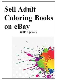 6e91b75cd5ea Amazon.com: Sell Adult Coloring Books on eBay (2017 Edition): An ...