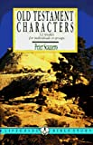 Old Testament Characters, Peter L. Scazzero, 0830810595
