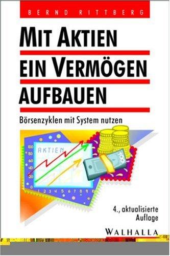 Mit Aktien ein Vermögen aufbauen. Börsenzyklen mit System nutzen Taschenbuch – Juni 2002 Bernd Rittberg Walhalla und Praetoria 380293637X
