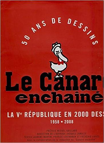 50 ans de dessins: Le Canard enchaîné : La Ve république en 2000 dessins: 1958-2008