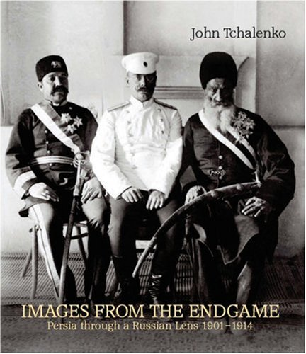 Images from the Endgame: Persia through a Russian Lens 1901-1914 PDF