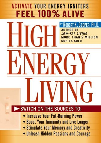 Download High Energy Living: Switch On the Sources to: Increase Your Fat-Burning Power * Boost Your Immunity and Live Longer * Stimulate Your Memory and Creativity * Unleash Hidden Passions PDF