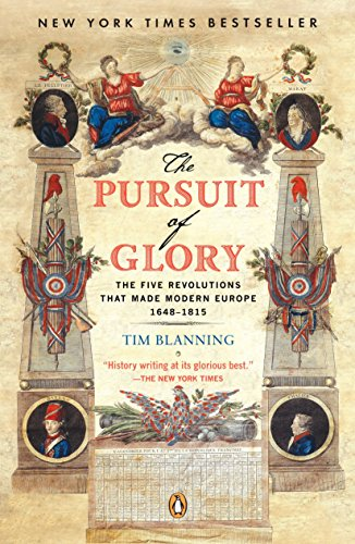 The Pursuit of Glory: The Five Revolutions That Made Modern Europe: 1648-1815