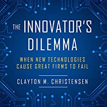 The Innovator's Dilemma: When New Technologies Cause Great Firms to Fail Audiobook by Clayton M. Christensen Narrated by L.J. Ganser