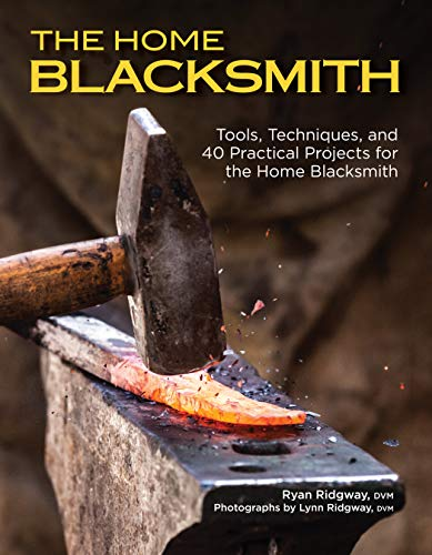 The Home Blacksmith: Tools, Techniques, and 40 Practical Projects for the Home Blacksmith (CompanionHouse Books) Beginner