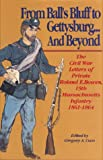 From Ball's Bluff to Gettysburg. . . and Beyond : The Civil War Letters of Private Roland E. Bowen, 15th Massachusetts Infantry 1861-1864, , 0939631725
