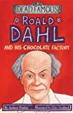 Roald Dahl and His Chocolate Factory (Dead Famous)
