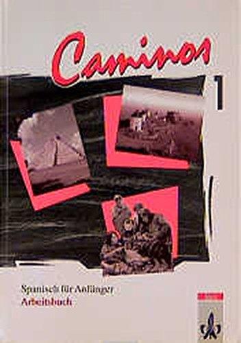 Caminos / Spanisch als 3. Fremdsprache: Caminos. Spanisch für Anfänger Tl. 1: Arbeitsbuch
