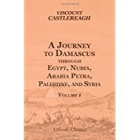 A Journey to Damascus through Egypt, Nubia, Arabia Petræa, Palestine, and Syria: Volume 1