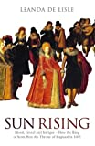 img - for Sun Rising: Blood, Greed and Intrigue-How the King of Scots Won the Throne of England in 1603 book / textbook / text book