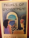 Figures of Enchantment, Zulfikar Ghose, 0060155752