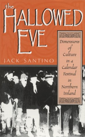 The Hallowed Eve: Dimensions of Culture in a Calendar Festival in Northern Ireland (Irish Literature, History, and -