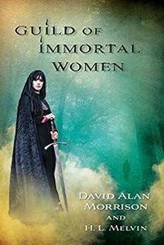 Guild Of Immortal Women by [Morrison, David Alan, Melvin, H.L.]