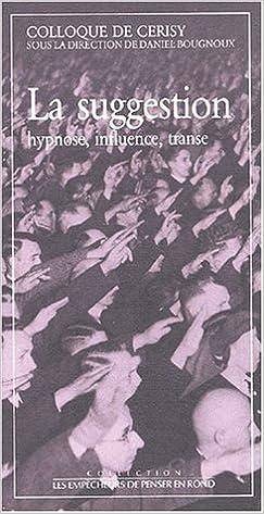 En ligne téléchargement La suggestion, hypnose, influence, transe pdf