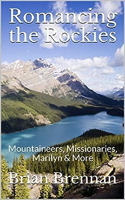 Romancing the Rockies: Mountaineers, Missionaries, Marilyn & More