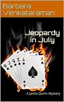 Jeopardy in July: A Jamie Quinn Mystery (Jamie Quinn Cozy Mystery Book 5) by [Venkataraman, Barbara]