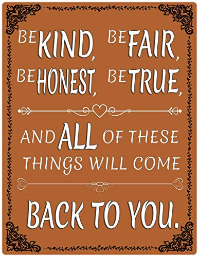 - Inspirational Aluminum Sign Be Kind Fair Honest True and All of These Things Will Come Back to You Indoor Outdoor Decorative Plaque (9x12)