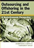 Outsourcing and Offshoring in the 21st Century, Harbajan Kehal, 159140875X