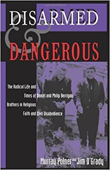 Book Disarmed And Dangerous: The Radical Life And Times Of Daniel And Philip Berrigan, Brothers In Religious Faith And Civil Disobedience by Murray Polner (1998-03-20)