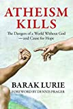 Atheism Kills: The Dangers of a World Without God – and Cause for Hope
