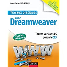 Travaux pratiques avec Dreamweaver : Toutes versions jusqu'à CS5 (French Edition)