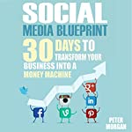 Social Media: 30 Days to Transform Your Business into a Money Machine | Peter Morgan