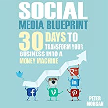 Social Media: 30 Days to Transform Your Business into a Money Machine Audiobook by Peter Morgan Narrated by Eddie Leonard Jr.