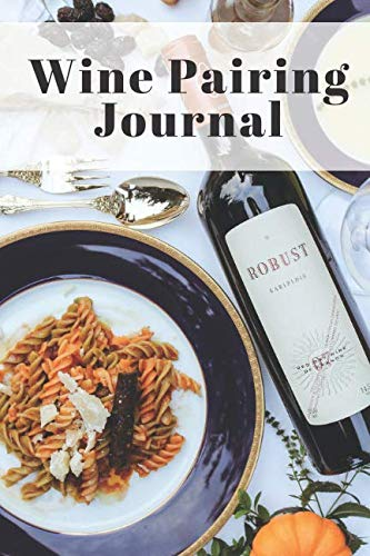 Wine Pairing Journal: Drinking and Cooking Notebook