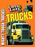 Lots & Lots of Trucks - Mighty Tough Trucks!