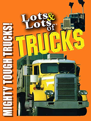Mighty Trucks - Lots & Lots of Trucks - Mighty Tough Trucks!