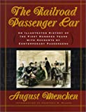 The Railroad Passenger Car : An Illustrated History of the First 100 Years, with Accounts by Contemporary Passengers, Mencken, August, 0801865417