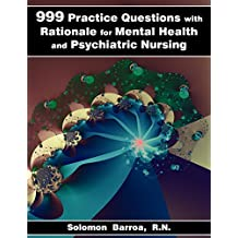 999 Practice Questions with Rationale for Mental Health and Psychiatric Nursing