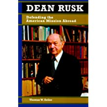 Dean Rusk: Defending the American Mission Abroad (Biographies in American Foreign Policy)