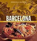 Entdecken & Genießen Barcelona: Katalanische Esskultur und Lebensart - Mit Rezepten