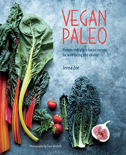 Vegan Paleo: Protein-rich plant-based recipes for well-being and vitality