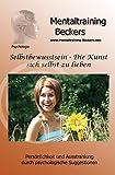 Hörbuch: Selbstbewusstsein - Die Kunst sich selbst zu lieben - für mehr Selbstvertrauen und Selbstliebe (Hypnose CD) (Mentaltraining-Beckers)