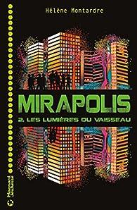 Mirapolis, tome 2 : Les lumières du vaisseau par Hélène Montardre