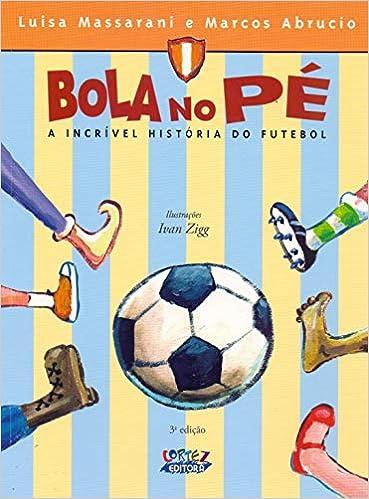 6fc979f31 Bola no pé  a incrível história do futebol - 9788524909931 - Livros na  Amazon Brasil