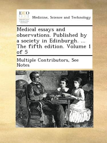 Download Medical essays and observations. Published by a society in Edinburgh. ... The fifth edition. Volume 1 of 5 pdf epub