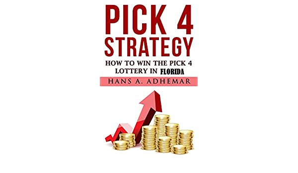 Pick 4 Strategy How To Win The Pick 4 Lottery In Florida Kindle