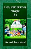 Every Child Deserves Straight A's, James P. Wood and Susan M. Wood, 073920288X