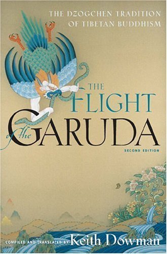 The Flight of the Garuda: Teachings of the Dzokchen Tradition of Tibetan Buddhism by Keith Dowman (1995-01-19)