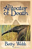 The Anteater of Death, Betty Webb, 1590585607