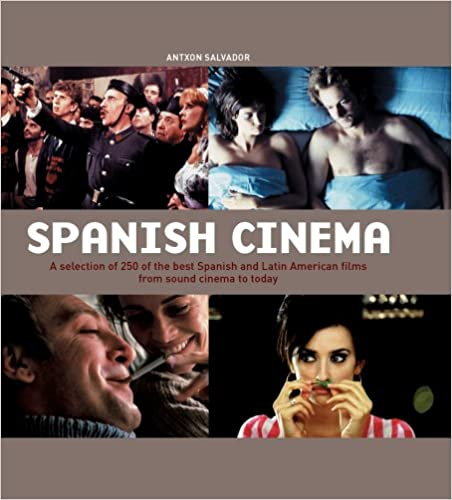 Spanish Cinema: A Selection of 250 of the Best Spanish and