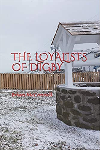 Front cover for the book The Loyalists of Digby by Brian McConnell