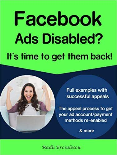 Facebook Ads Disabled? It's Time To Get Them Back! Full Examples With Successful  Facebook Appeals And The Appeal Process To  Get Your Ad  Account/Payment  Methods Re-enabled & more