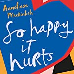 So Happy It Hurts | Anneliese Mackintosh