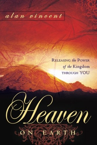 Heaven on Earth: Releasing the Power of the Kingdom through You