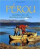 Pérou : Du sable, de l'or, des dieux & des hommes ~ Mireille Vautier, Hugues Demeude