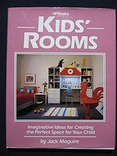 Kids' Rooms: Imaginative Ideas for Creating the Perfect Space for Your Child